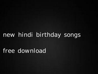 new hindi birthday songs free download
