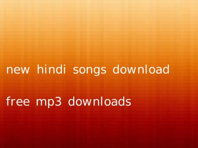 new hindi songs download free mp3 downloads