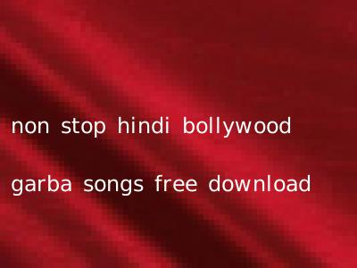 non stop hindi bollywood garba songs free download