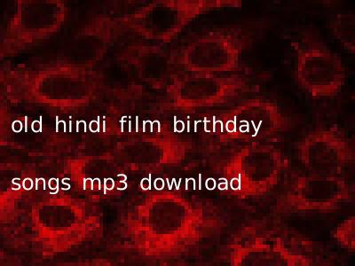 old hindi film birthday songs mp3 download