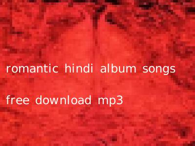 romantic hindi album songs free download mp3