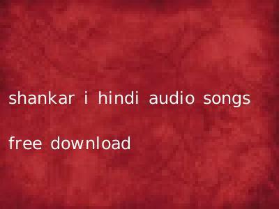 shankar i hindi audio songs free download