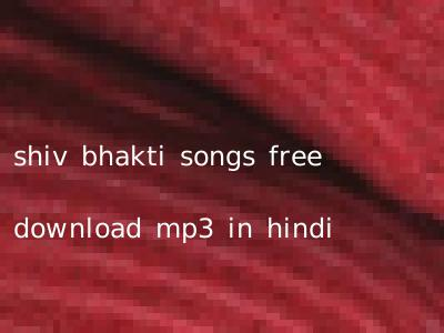 shiv bhakti songs free download mp3 in hindi