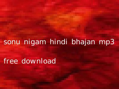 sonu nigam hindi bhajan mp3 free download