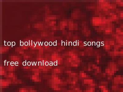 top bollywood hindi songs free download