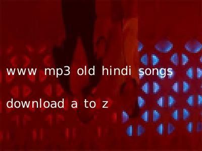 www mp3 old hindi songs download a to z