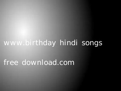 www.birthday hindi songs free download.com