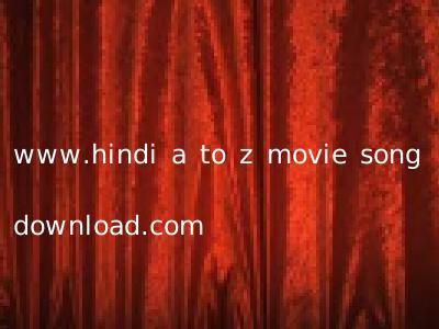 www.hindi a to z movie song download.com