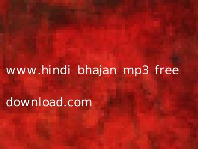 www.hindi bhajan mp3 free download.com