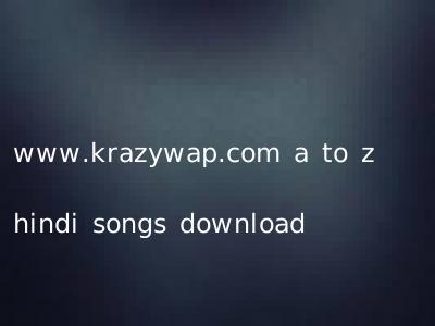 www.krazywap.com a to z hindi songs download